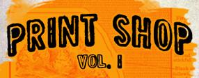 Print Shop Vol. I
